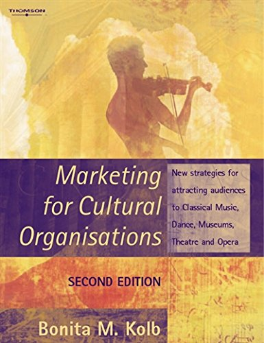 Marketing for Cultural Organisations: New Strategies for Attracting Audiences to Classical Music, Dance, Museums, Theatre and Opera