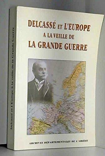 Delcass et l'Europe  la veille de la Grande Guerre. : Actes du colloque tenu  Foix les 22, 23, 24, 25 octobre 1998
