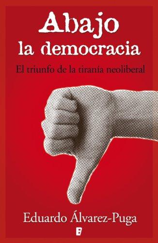 Abajo la democracia: El triunfo de la tiranía neoliberal