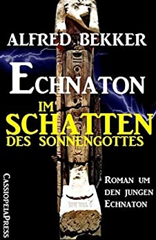 Echnaton - Im Schatten des Sonnengottes