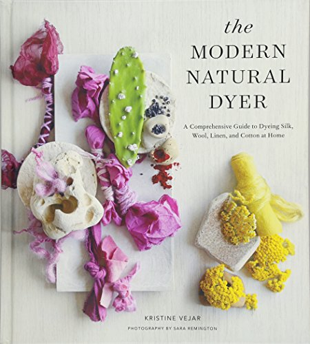 The Modern Natural Dyer: A Comprehensive Guide to Dyeing Silk, Wool, Linen and Cotton at Home por Kristine Vejar