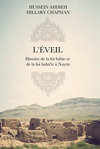 L'Éveil: Histoire de la foi bábíe et de la foi bahá'íe à Nayríz par Hussein Ahdieh