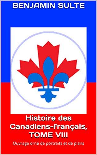 Histoire des Canadiens-français, TOME VIII: Ouvrage orné de portraits et de plans (French Edition)