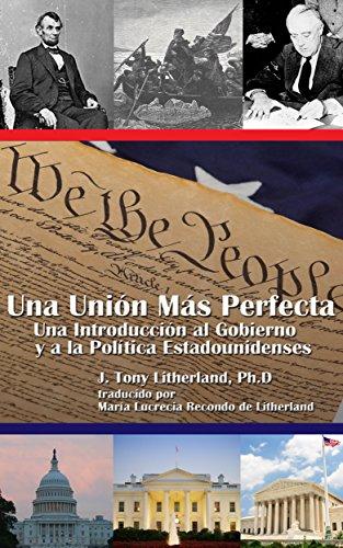Una Unión Más Perfecta: Una Introducción al Gobierno y a la Política Estadounidenses