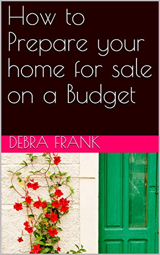 How to Prepare your home for sale on a Budget (English Edition)