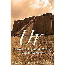 Ur: História e Legado da Antiga Capital Suméria (Portuguese Edition)
