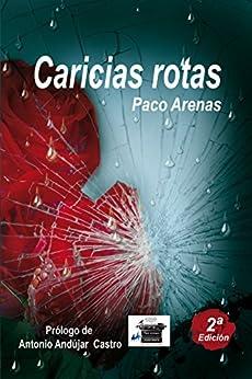 Caricias rotas (Spanish Edition) by [Arenas, Paco, Martínez, Paco]