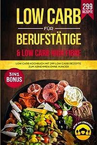Low Carb für Berufstätige & Low Carb High Fibre: Low Carb Kochbuch mit 299...
