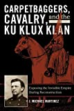 Carpetbaggers, Cavalry, and the Ku Klux Klan: Exposing the Invisible Empire During Reconstruction