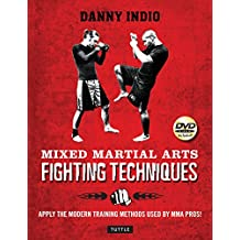 Mixed Martial Arts Fighting Techniques: Apply the Modern Training Methods Used by MMA Pros!