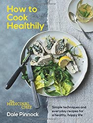 The Medicinal Chef: How to Cook Healthily: Simple techniques and everyday recipes for a healthy, happy life
