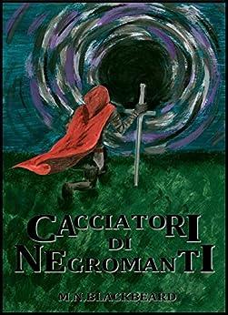 Cacciatori di Negromanti - antologia di racconti di [Blackbeard, M.N.]