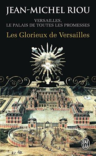 Versailles Le Palais De Toutes Les Promesses Tome 3 Les Glorieux De Versailles 1679 1682 [Pdf/ePub] eBook