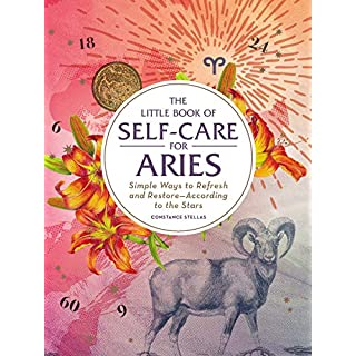 The Little Book of Self-Care for Aries: Simple Ways to Refresh and Restore―According to the Stars (Astrology Self-Care)
