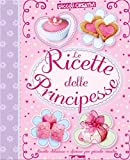 Scarica Libro Le ricette delle principesse Ediz illustrata (PDF,EPUB,MOBI) Online Italiano Gratis