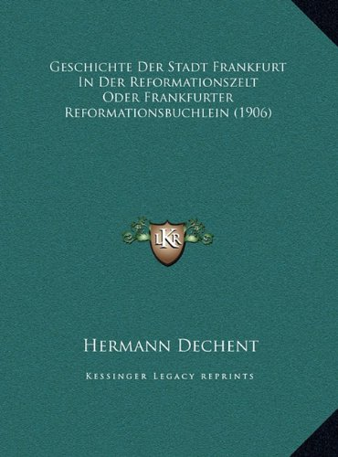 Geschichte Der Stadt Frankfurt in Der Reformationszelt Oder Geschichte Der Stadt Frankfurt in Der Reformationszelt Oder Frankfurter Reformationsbuchlein (1906) Frankfurter Reformationsbuchlein (1906)