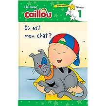 Où Est Mon Chat? - Lis Avec Caillou, Niveau 1 (French Edition of Caillou: Where Is My Cat?) (Lis avec Caillou, Niveau 1 / Read With Caillou, Level 1)