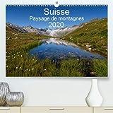 Suisse - Paysage de montagnes 2020 2020: Un voyage a travers toutes les saisons en Suisse