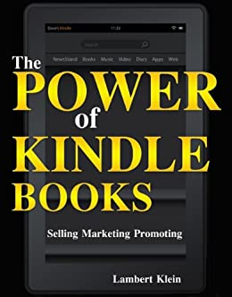 The Power of Kindle Books: Selling and Marketing Your Ebooks for Residual Income - Promoting Sales Guide to Selling Kindle Books by [Klein, Lambert]