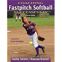 Coaching Fastpitch Softball Successfully (Coaching Successfully Series)