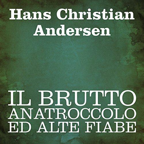 Il brutto anatroccolo ed alte fiabe   Hans Christian Andersen