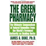 The Green Pharmacy: The Ultimate Compendium of Natural Remedies Form the World's Foremost Authority on Healing Herbs