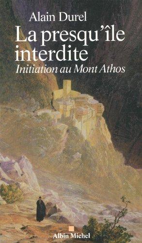 La Presqu'île interdite: Initiation au Mont Athos par Alain Durel