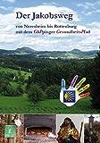 Der Jakobsweg von Neresheim bis Rottenburg: mit dem Göppinger GesundheitsPfad - Renate Florl