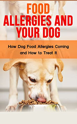 Food Allergies and Your Dog: How Dog Food Allergies Coming and How to Treat It (English Edition) (Shop Storage Pet Food)