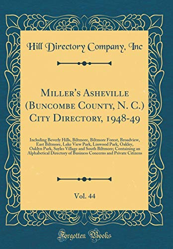 Miller's Asheville (Buncombe County, N. C.) City Directory, 1948-49, Vol. 44: Including Beverly Hills, Biltmore, Biltmore Forest, Broadview, East ... Village and South Biltmore; Containing an