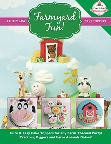 Farmyard Fun!: Cute & Easy Cake Toppers for any Farm Themed Party! Tractors, Diggers and Farm Animals Galore!: Volume 7 (Cute & Easy Cake Toppers Collection)