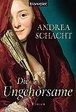 Die Ungehorsame. Historischer Roman