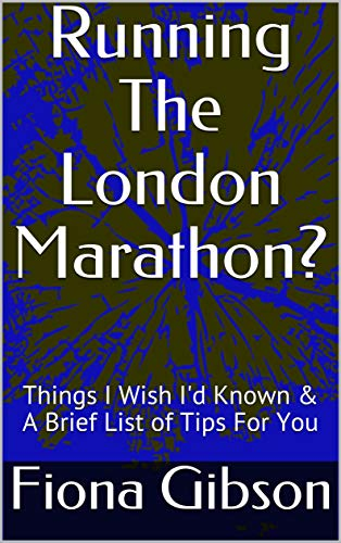 Running The London Marathon?:  Things I Wish I'd Known & A Brief List of Tips For You (English Edition) di Fiona Gibson