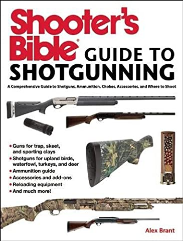 Shooter's Bible Guide to Shotgunning: A Comprehensive Guide to Shotguns, Ammunition, Chokes, Accessories, and Where to Shoot