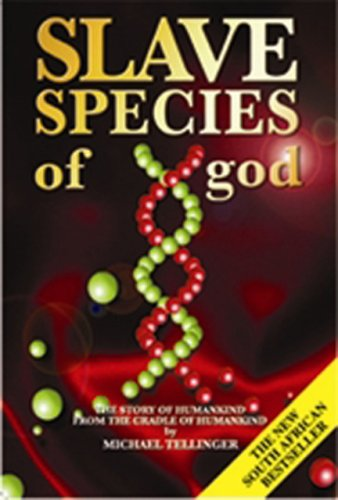 Slave Species of God: The Story of Humankind from the Cradle of Humankind