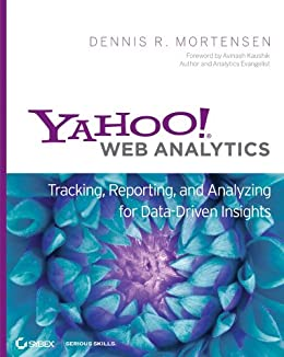 Yahoo! Web Analytics: Tracking, Reporting, and Analyzing for Data-Driven Insights par [Mortensen, Dennis R.]