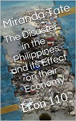 The Disaster in the Philippines and its Effect on their Economy (Econ 110) (English Edition)