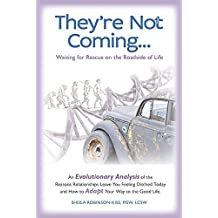 They're Not Coming...Waiting for Rescue on the Roadside of Life. An Evolutionary Analysis of the Reasons Relationships Leave You Feeling Ditched Today and How to Adapt Your Way to the Good Life. by Msw,Lcsw/ SIGNED COPY WITH PERSONALIZED MESSAGE FOR YOU WHEN PURCHASED NEW! Sheila Robinson-Kiss (2014-08-02)