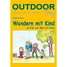 Wandern mit Kind: Zu Fuß, per Rad, mit Kanu (Basiswissen für draußen)