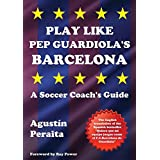 PLAY LIKE PEP GUARDIOLAS BARCE