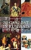 Zo Gaat dat in Rusland: of hoe te leven tussen Russen (Dutch Edition)