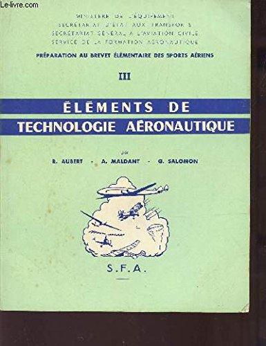 ELEMENTS DE TECHNOLOGIE AERONAUTIQUE (TOME III) - PREPARATION AU BREVET ELEMENTAIRE DES SOPRTS AERIENS. par AUBERT R / MALDANT A / SALOMON G.