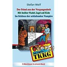 TKKG Sammelband 14: 3in1-Bundle, Der Feind aus der Vergangenheit / Mit heißer Nadel Jagd auf Kids / Im Schloss der schlafenden Vampire