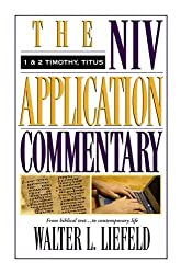 1 and 2 Timothy/Titus: The Niv Application Commentary from Biblical Text--to Contemporary Life (NIV Application Commentary S.)