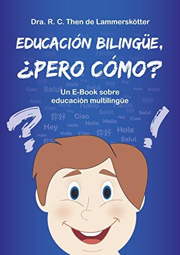 Educación Bilingüe, ¿pero cómo?: Un E-Book sobre educación multilingüe por Dr. Rosario Then de Lammerskötter
