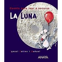 La Luna: Cuento para leer a oscuras (Primeros Lectores (1-5 Años) - Cuentos Para Leer A Oscuras)