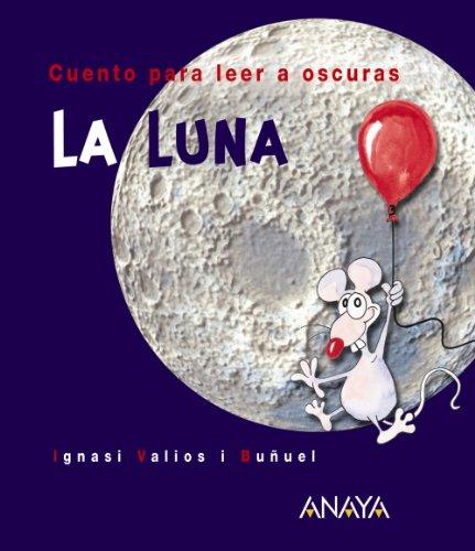 La Luna: Cuento para leer a oscuras (Primeros Lectores (1-5 Años) - Cuentos Para Leer A Oscuras) por Ignasi Valios i Buñuel