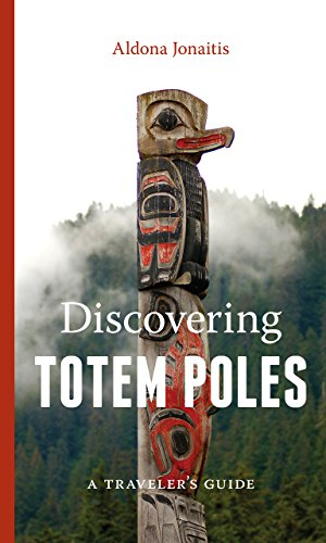 Discovering Totem Poles: A Traveler's Guide (Ruth E. Kirk Book)