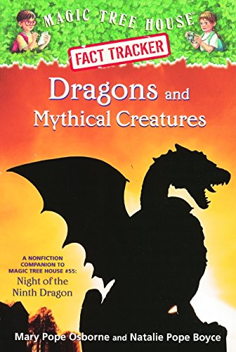 Dragons and Mythical Creatures: A Nonfiction Companion to Magic Tree House #55: Night of the Ninth Dragon (Magic Tree House: Fact Tracker)