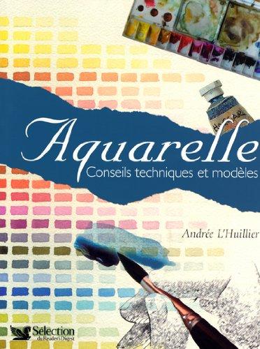 Aquarelle : Conseils techniques et modè...